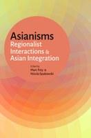 """Neuerscheinung: """"Asianisms: Regionalist Interactions and Asian Integration"""""""