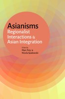 """New Publication: """"Asianisms: Regionalist Interactions and Asian Integration"""""""